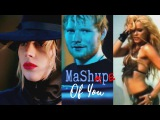 Ed Sheeran Lady Gaga TLC Shakira Sia - MASHape Of You (Robin Skouteris Mix)