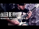 KILLER BE KILLED - Wings Of Feather And Wax (Guitar COVER)