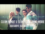 Clean Bandit &amp Sean Paul &amp Anne-Marie - Rockabye (DJ Linuxis Remix)+Download