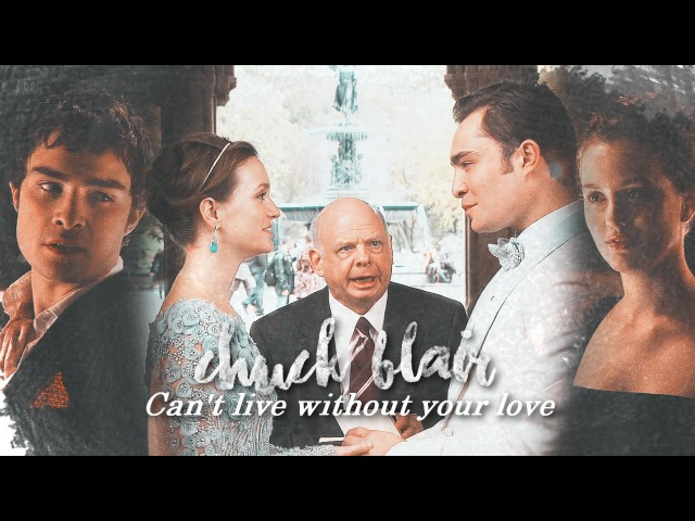 ● Chuck Blair | Can't live without your love | Happy 4th Chairversary! ♥