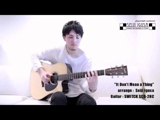 """It Don't Mean a Thing "" [Seiji Igusa] Solo Fingerstyle Guitar"
