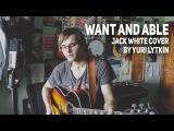 Want and Able (Jack White cover)