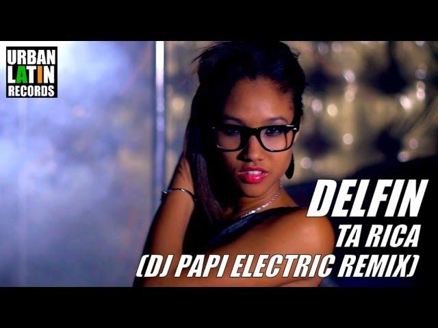 DELFIN - TA RICA (DJ PAPI ELECTRIC REGGAETON 2016 REMIX)