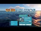Subnautica 1 - Авария на Авроре и таинственная океаническая планета. Первый Взгляд.