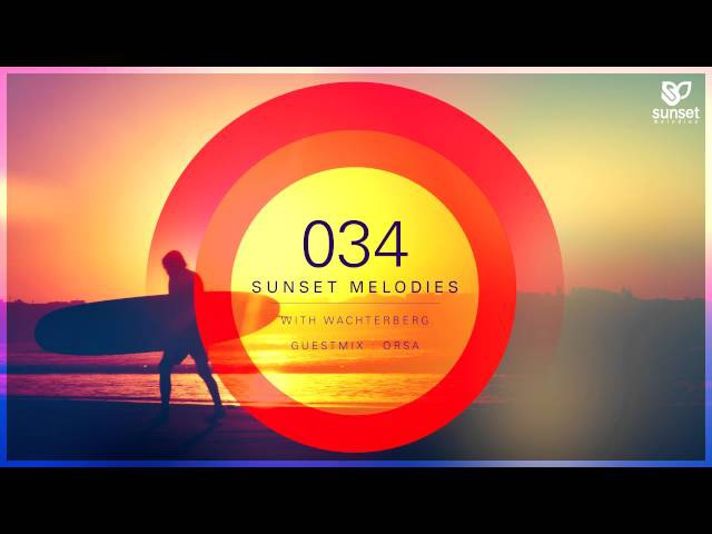 Sunset Melodies 034 with Wachterberg (incl. Orsa Guest Mix)