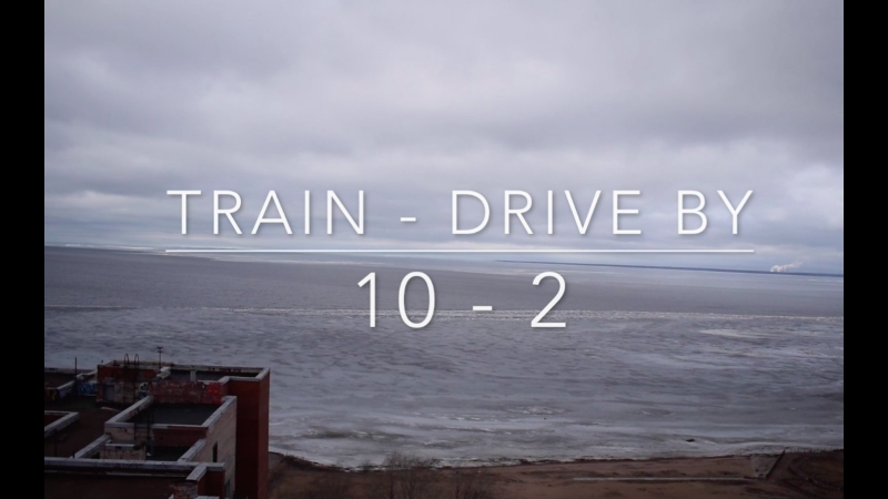 10-2 Train - Drive by