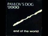 Pavlov's Dog - End Of The World