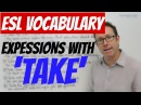 English expressions with TAKE - usar 'take' en inglés
