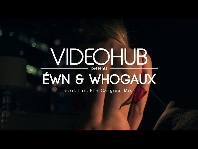 ÉWN Whogaux - Start That Fire (VideoHUB) enjoybeauty
