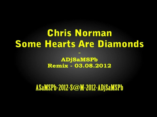 Chris Norman - Some Hearts Are Diamonds - (ADjSaMSPb-Remix-03.08.2012) - S-720-HD - mp4