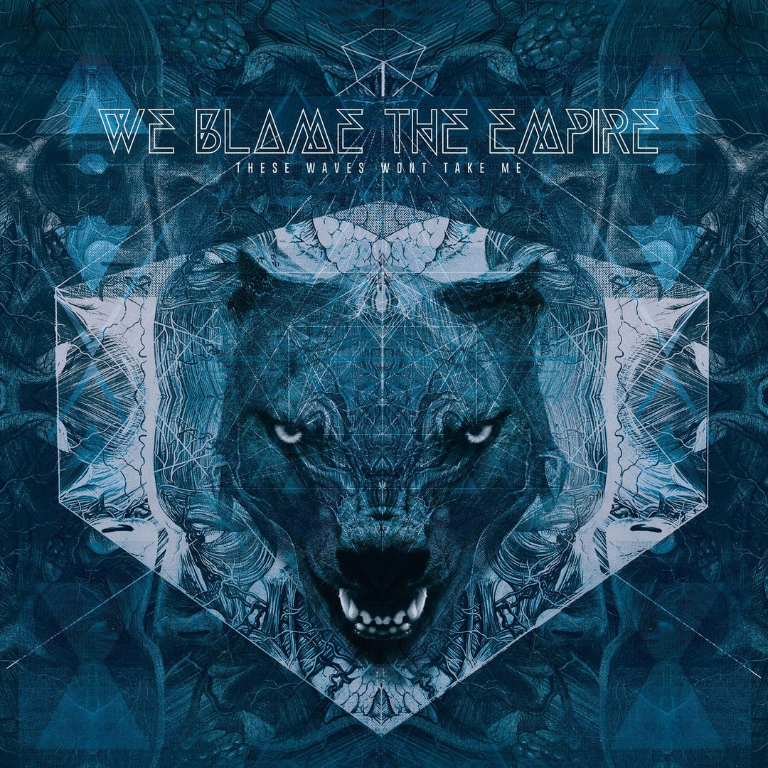 We Blame The Empire - These Waves Won't Take Me (2017)