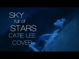 Coldplay - A Sky Full Of Stars (Catie Lee Cover)