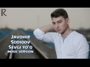 Javohir Sodiqov - Sevgi yo'q | Жавохир Содиков - Севги йук (music version)