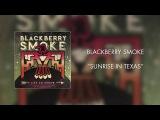 Blackberry Smoke - Sunrise in Texas (2016, ПРЕМЬЕРА)