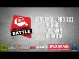 UNIVERSAL BATTLE VOL.3 DANCEHALL PRO 1X1 ROUND 1 DEEMAN VERSUS BERKUTA