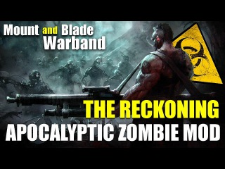MOD The Reckoning - APOCALYPTIC ZOMBIE MOD • Mount and Blade • Warband