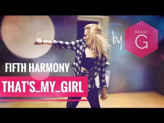 Street-Jazz Choreography by MARI G - Fifth Harmony - That's My Girl