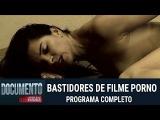 Documento Verdade HD - Bastidores de filmes porno - 20/02/2017 - Completo