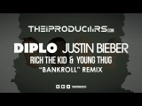 Diplo feat. Justin Bieber, Rich The Kid &amp Young Thug - Bankroll (The iProducers remix)