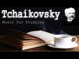 BEST OF CLASSICAL MUSIC FOR STUDYING AND FOCUS: BEST OF TCHAIKOVKSY||RELAXING AND CONCENTRATION