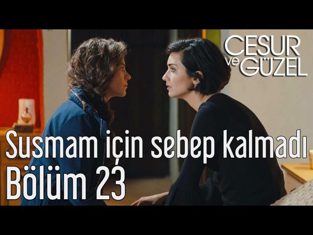 Cesur ve Güzel 23. Bölüm - Susmam İçin Sebep Kalmadı