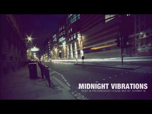 Midnight Vibrations | Deep Progressive House | 2016 Mixed By Johnny M