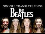 Google Translate Sings The Beatles