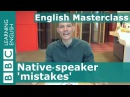 BBC Masterclass Native speaker 'mistakes'