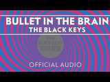 The Black Keys - Bullet In The Brain Official Audio