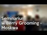 Seminarium w Berry Grooming - Moskwa