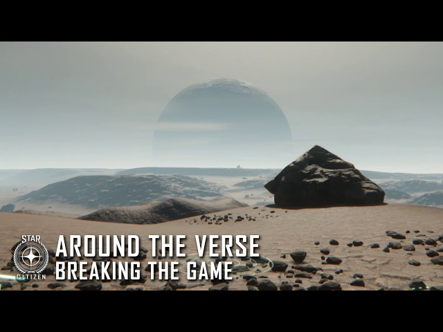 Star Citizen: Around the Verse - Breaking the Game