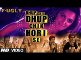 Fugly Dhup Chik Video Song Raftaar