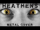 Heathens metal cover by Leo Moracchioli