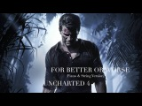 For Better Or Worse - (Extended Piano &amp String Version) - Uncharted 4