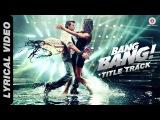 Bang Bang Title Track - Lyrical BANG BANG! Hrithik Roshan &amp Katrina Kaif HD