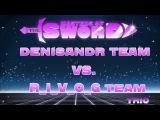 denisandr team vs R_I_V_O_G team Team Masters of the sword  Trio  18.04.2017