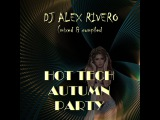 DJ ALEX RIVERO HOT TECH AUTUMN PARTY