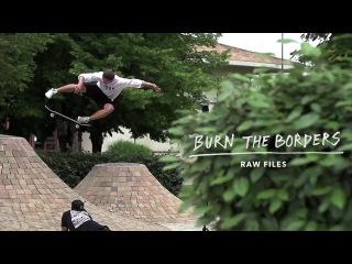 Burn The Borders Raw Edit | TransWorld SKATEboarding