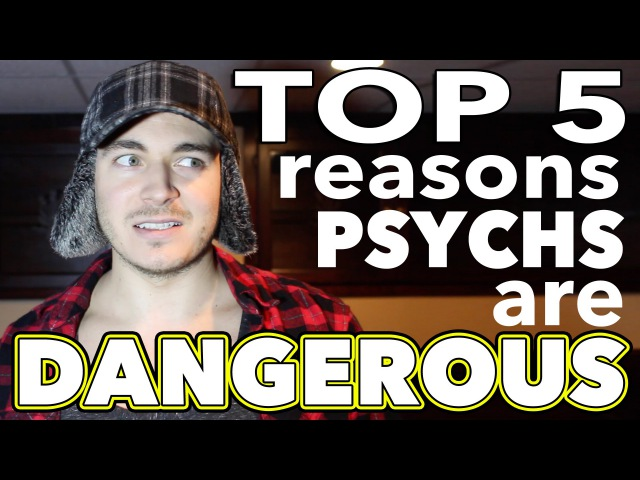 Top 5 Reasons Psychs Are Dangerous