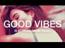 Good Vibes Radio ✧ 24 7 Chill Electronic Music ✧ Just Good Music ✧