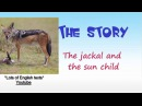 5. The jackal and the sunchild - 4000 essential english words | Lots of English Texts
