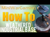 How To Paint a Weathered Industrial Base