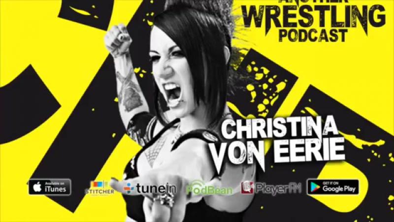 Another Wrestling Podcast Christina Von Eerie