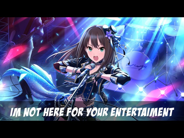 [AMV] Idolm@ster Cinderella Girls - I`m Not Here For Your Entertainment