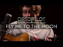 Fly Me To The Moon - Frank Sinatra | ortoPilot Cover