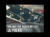 JL Fulks - The Way She Makes Me Feel (Official Music Video)