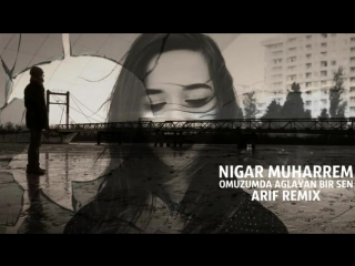 Omuzumda ağlayan bir sen (Remix) - Nigar Muharrem