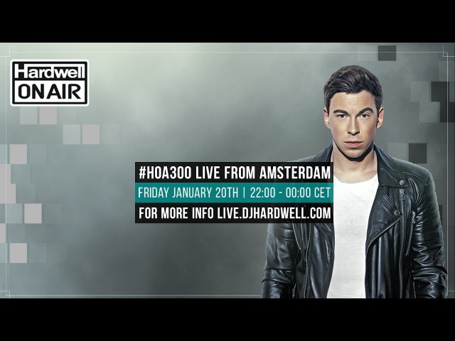 Hardwell On Air 300 LIVE Special Guests LIVE.DJHARDWELL.COM HOA300