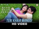 Teri Khair Mangdi - Baar Baar Dekho  Sidharth Malhotra &amp Katrina Kaif  Bilal Saeed