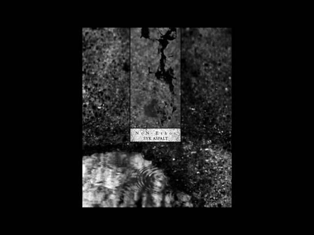 Non Ethos – Syk Asfalt [Full Length Dark Ambient Album]